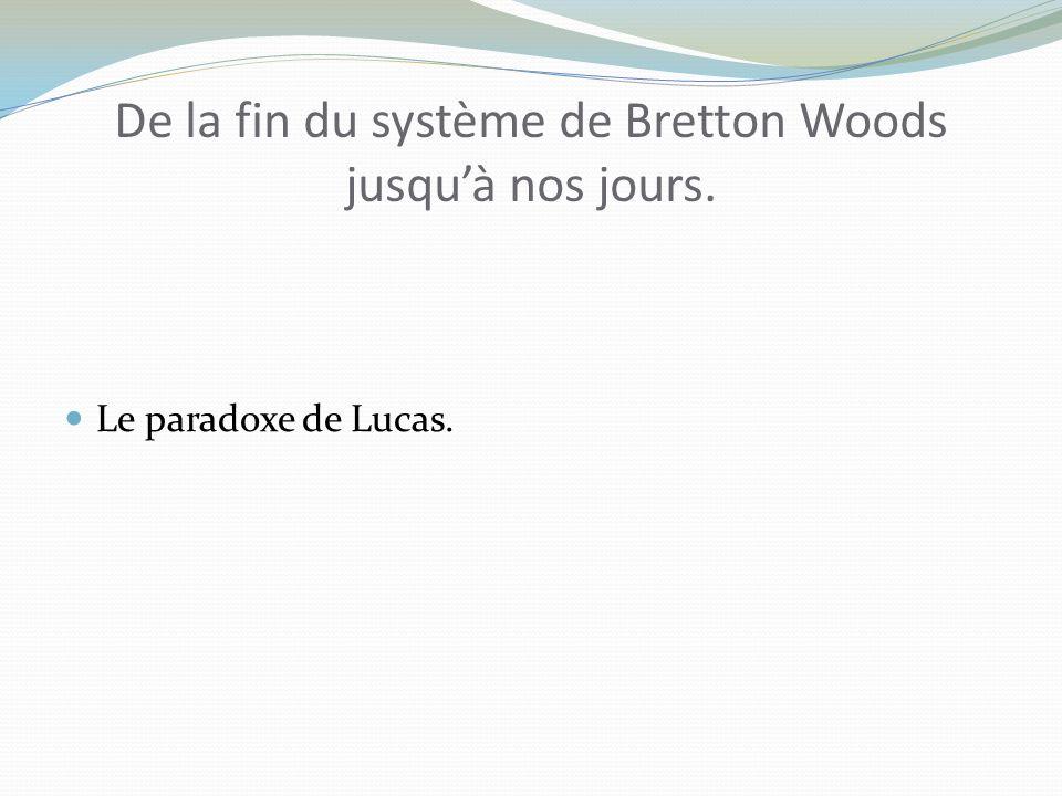 De la fin du système de Bretton Woods jusquà nos jours. Le paradoxe de Lucas.