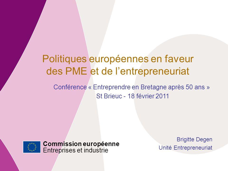 Commission européenne Entreprises et Industrie Politiques européennes en faveur des PME et de lentrepreneuriat Conférence « Entreprendre en Bretagne après 50 ans » St Brieuc - 18 février 2011 Brigitte Degen Unité Entrepreneuriat Commission européenne Entreprises et industrie