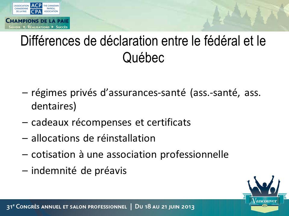 Différences de déclaration entre le fédéral et le Québec –régimes privés dassurances-santé (ass.-santé, ass. dentaires) –cadeaux récompenses et certif