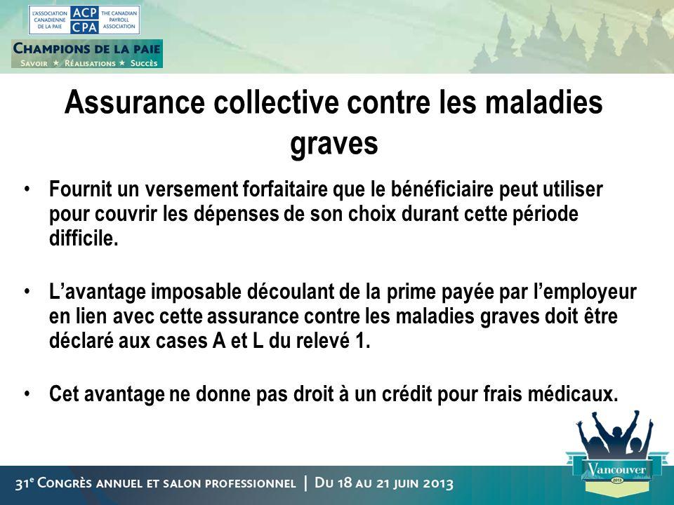 Assurance collective contre les maladies graves Fournit un versement forfaitaire que le bénéficiaire peut utiliser pour couvrir les dépenses de son ch