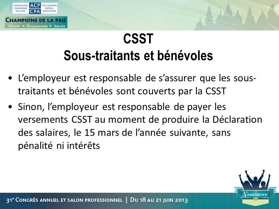 CSST Sous-traitants et bénévoles Lemployeur est responsable de sassurer que les sous- traitants et bénévoles sont couverts par la CSST Sinon, lemploye