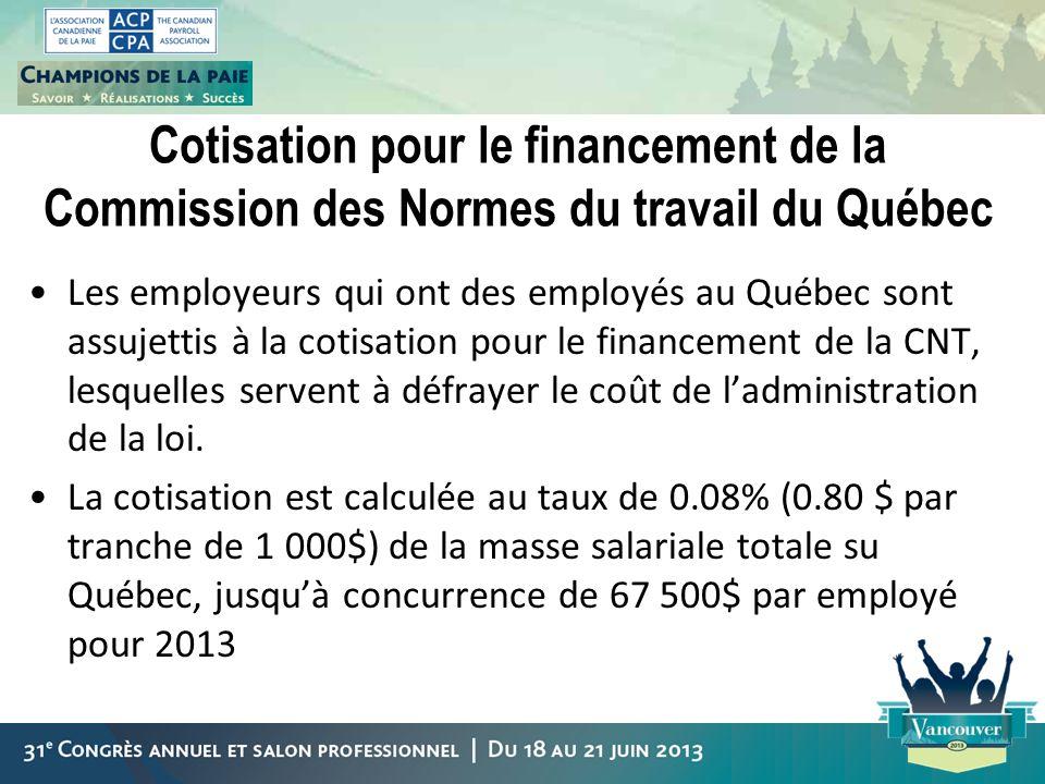 Cotisation pour le financement de la Commission des Normes du travail du Québec Les employeurs qui ont des employés au Québec sont assujettis à la cot