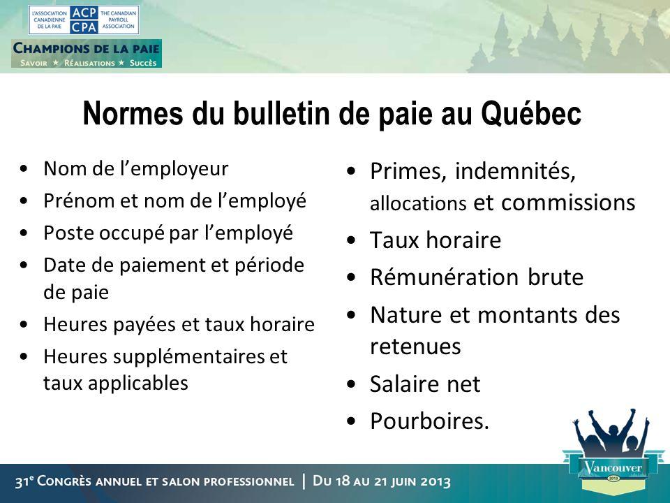 Normes du bulletin de paie au Québec Nom de lemployeur Prénom et nom de lemployé Poste occupé par lemployé Date de paiement et période de paie Heures