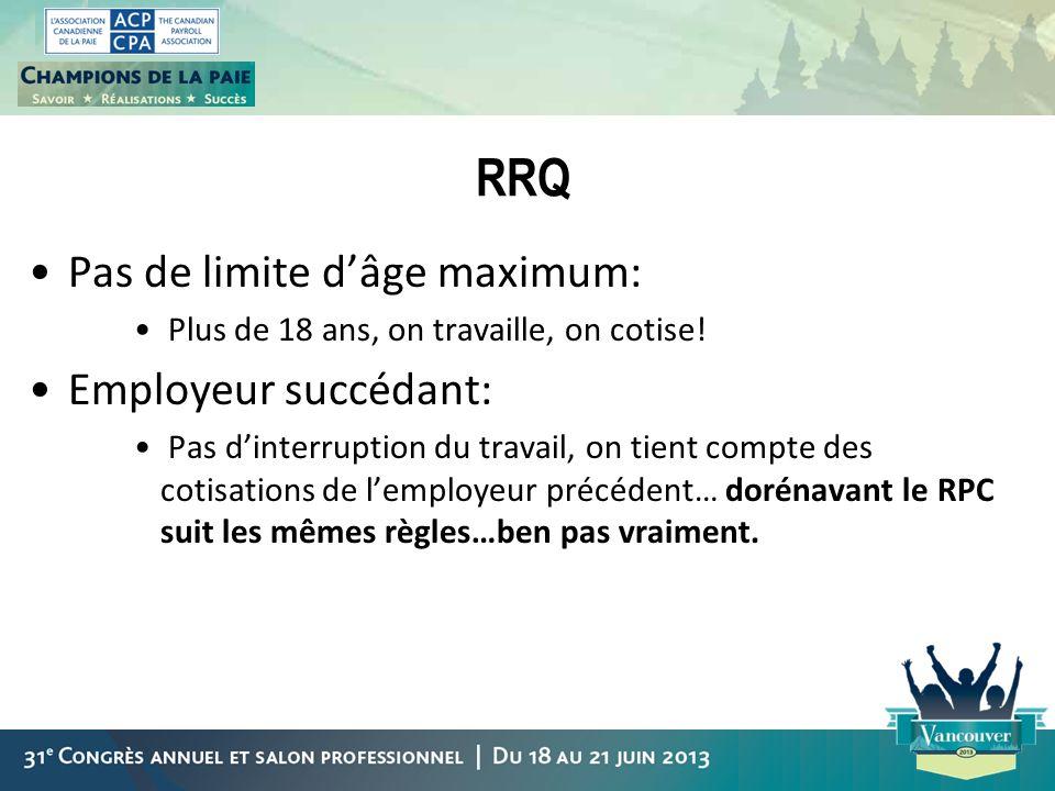 RRQ Pas de limite dâge maximum: Plus de 18 ans, on travaille, on cotise! Employeur succédant: Pas dinterruption du travail, on tient compte des cotisa
