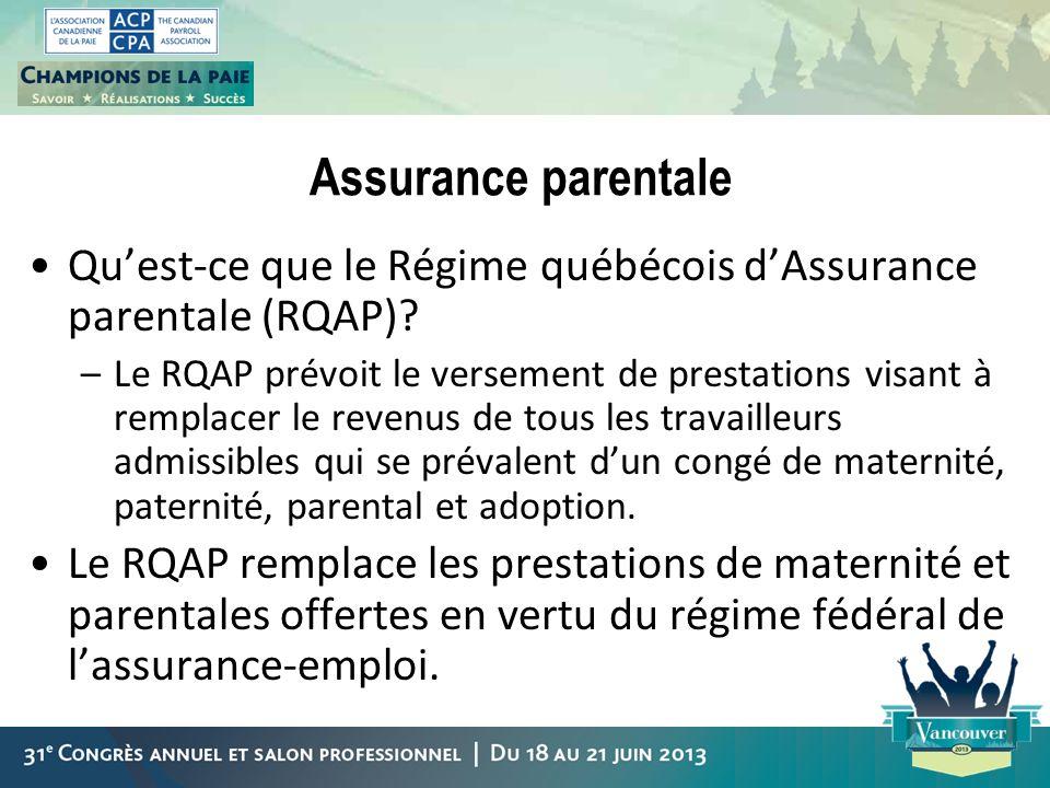 Assurance parentale Quest-ce que le Régime québécois dAssurance parentale (RQAP)? –Le RQAP prévoit le versement de prestations visant à remplacer le r