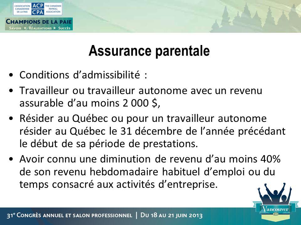 Assurance parentale Conditions dadmissibilité : Travailleur ou travailleur autonome avec un revenu assurable dau moins 2 000 $, Résider au Québec ou p