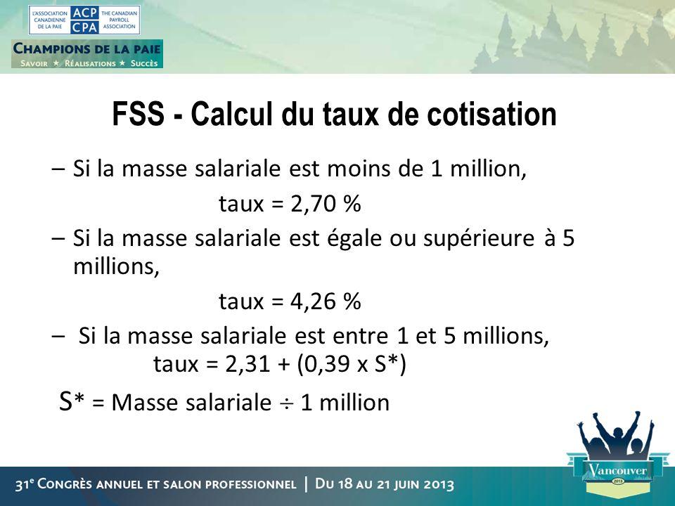 FSS - Calcul du taux de cotisation –Si la masse salariale est moins de 1 million, taux = 2,70 % –Si la masse salariale est égale ou supérieure à 5 mil