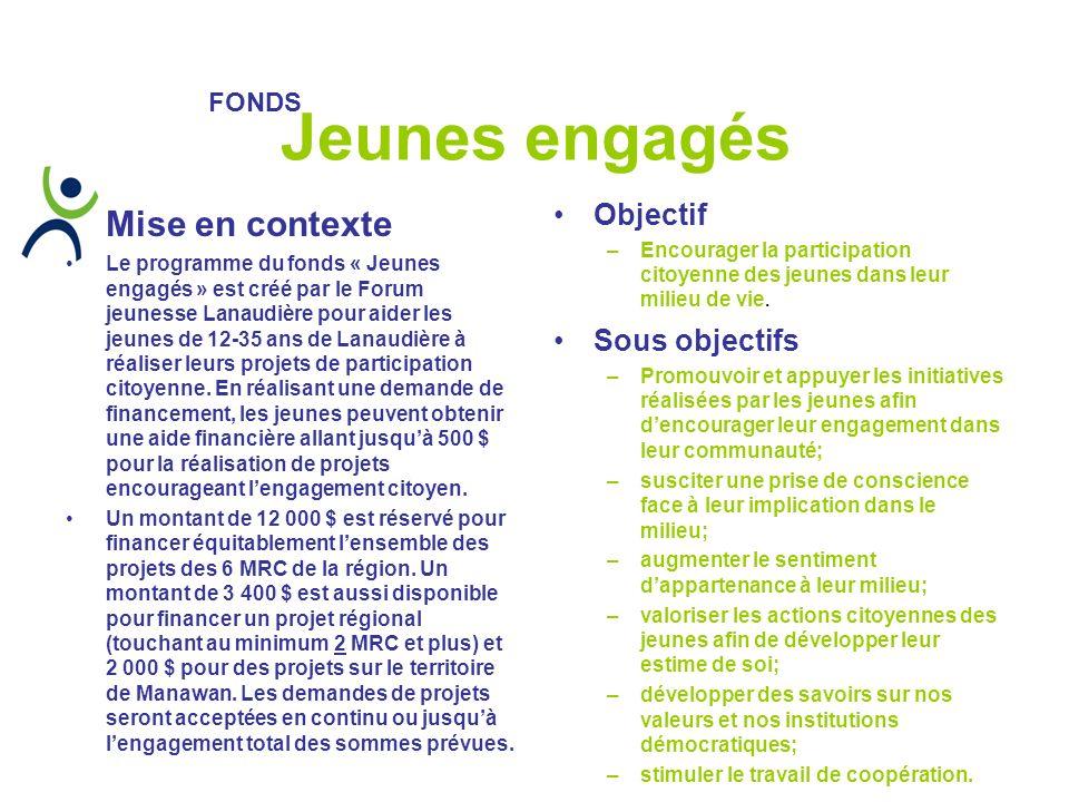 Mise en contexte Le programme du fonds « Jeunes engagés » est créé par le Forum jeunesse Lanaudière pour aider les jeunes de 12-35 ans de Lanaudière à réaliser leurs projets de participation citoyenne.