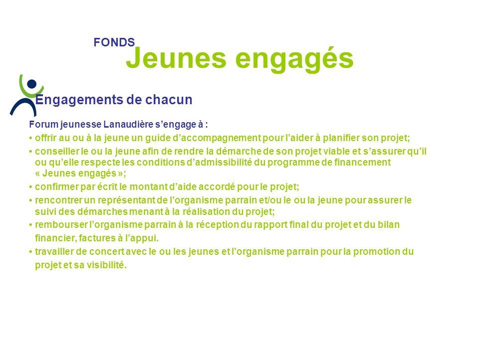 Engagements de chacun Forum jeunesse Lanaudière sengage à : offrir au ou à la jeune un guide daccompagnement pour laider à planifier son projet; conse