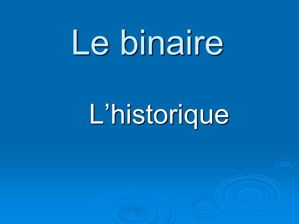 Le binaire Lhistorique