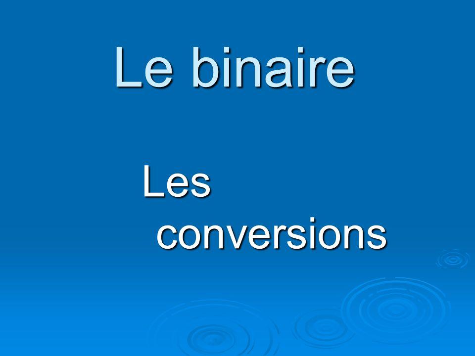 Le binaire Les conversions