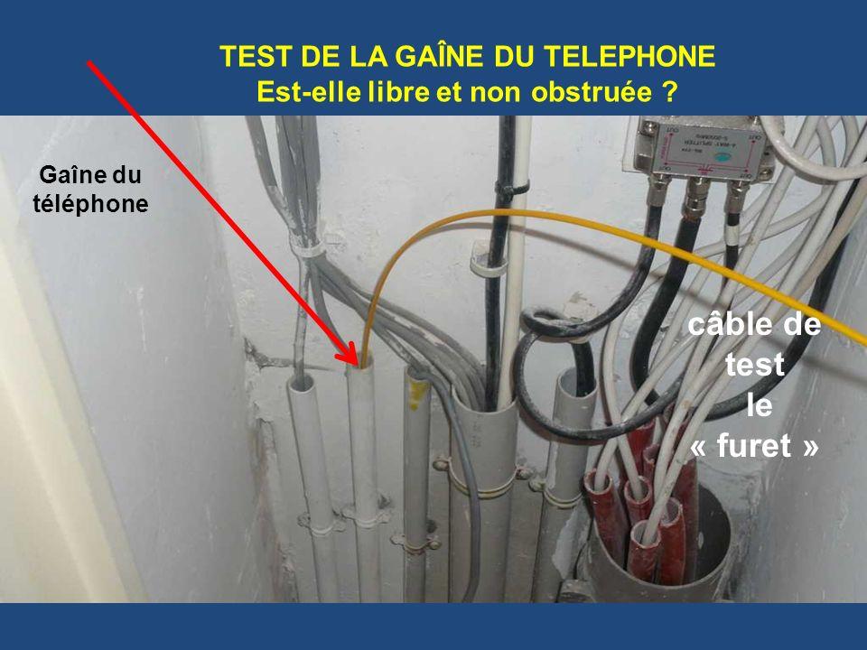 TEST DE LA GAÎNE DU TELEPHONE Est-elle libre et non obstruée ? câble de test le « furet » Gaîne du téléphone