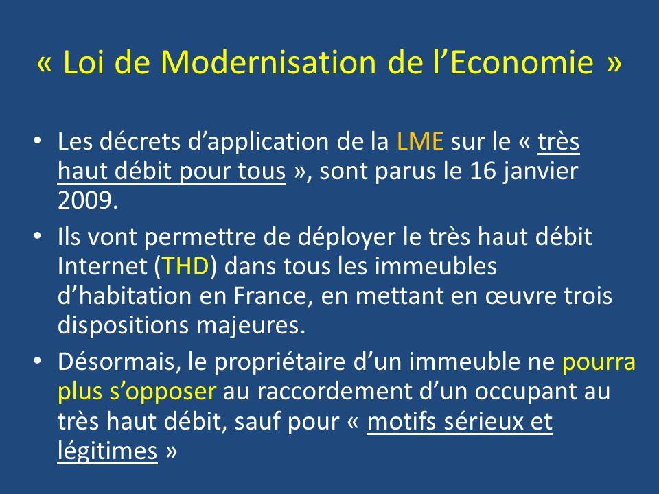 « Loi de Modernisation de lEconomie » Les décrets dapplication de la LME sur le « très haut débit pour tous », sont parus le 16 janvier 2009. Ils vont