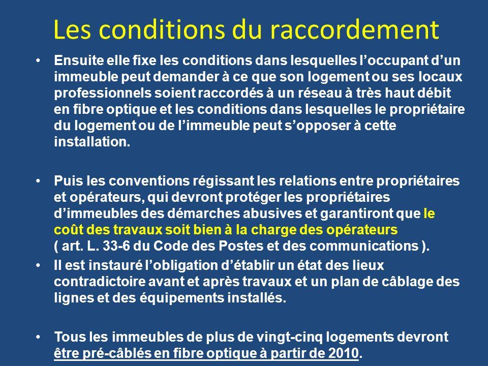 Les conditions du raccordement Ensuite elle fixe les conditions dans lesquelles loccupant dun immeuble peut demander à ce que son logement ou ses loca