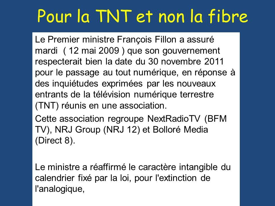 Pour la TNT et non la fibre Le Premier ministre François Fillon a assuré mardi ( 12 mai 2009 ) que son gouvernement respecterait bien la date du 30 no
