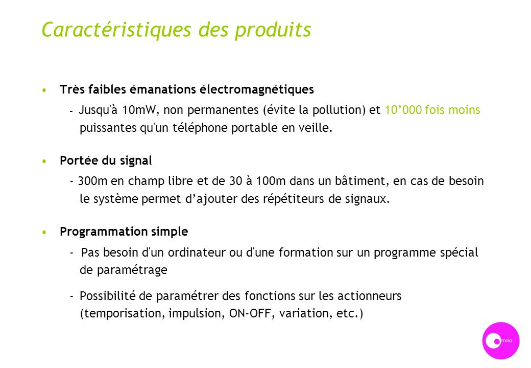 Caractéristiques des produits Très faibles émanations électromagnétiques - Jusqu'à 10mW, non permanentes (évite la pollution) et 10000 fois moins puis