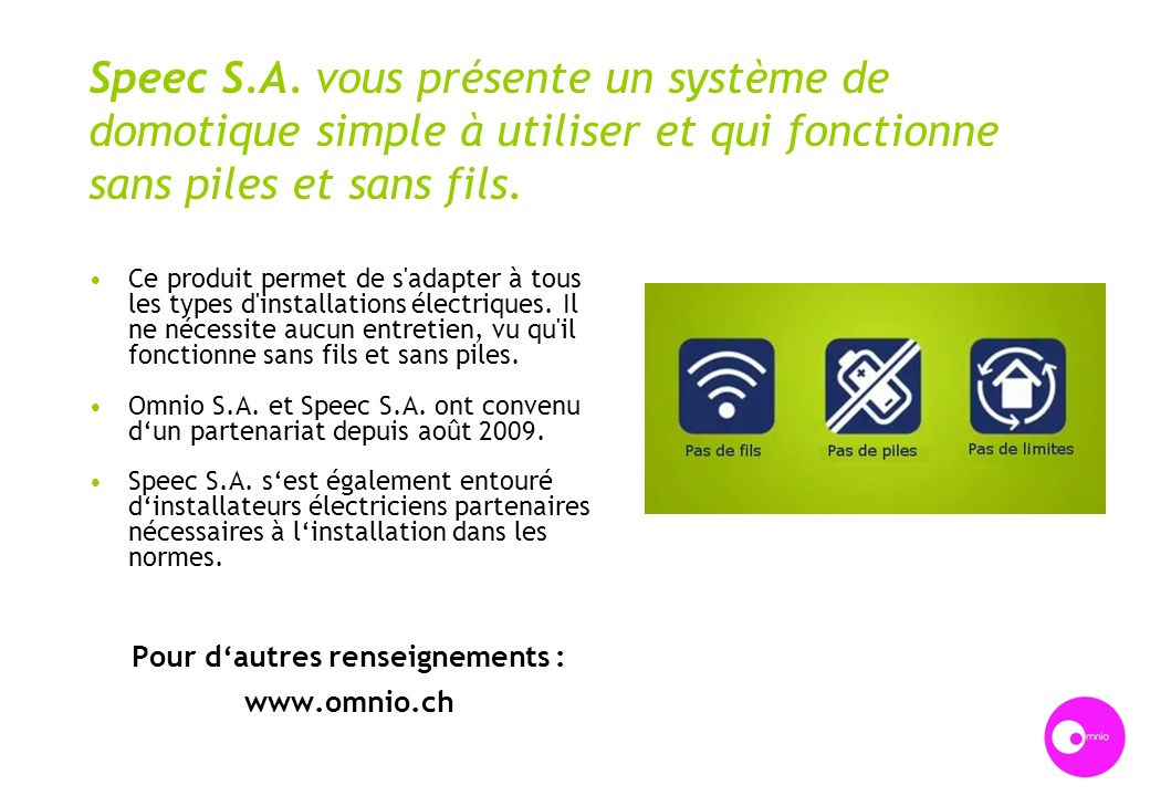 Speec S.A. vous présente un système de domotique simple à utiliser et qui fonctionne sans piles et sans fils. Ce produit permet de s'adapter à tous le
