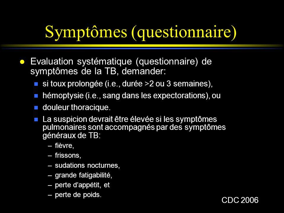 Symptômes (questionnaire) l Evaluation systématique (questionnaire) de symptômes de la TB, demander: n si toux prolongée (i.e., durée >2 ou 3 semaines