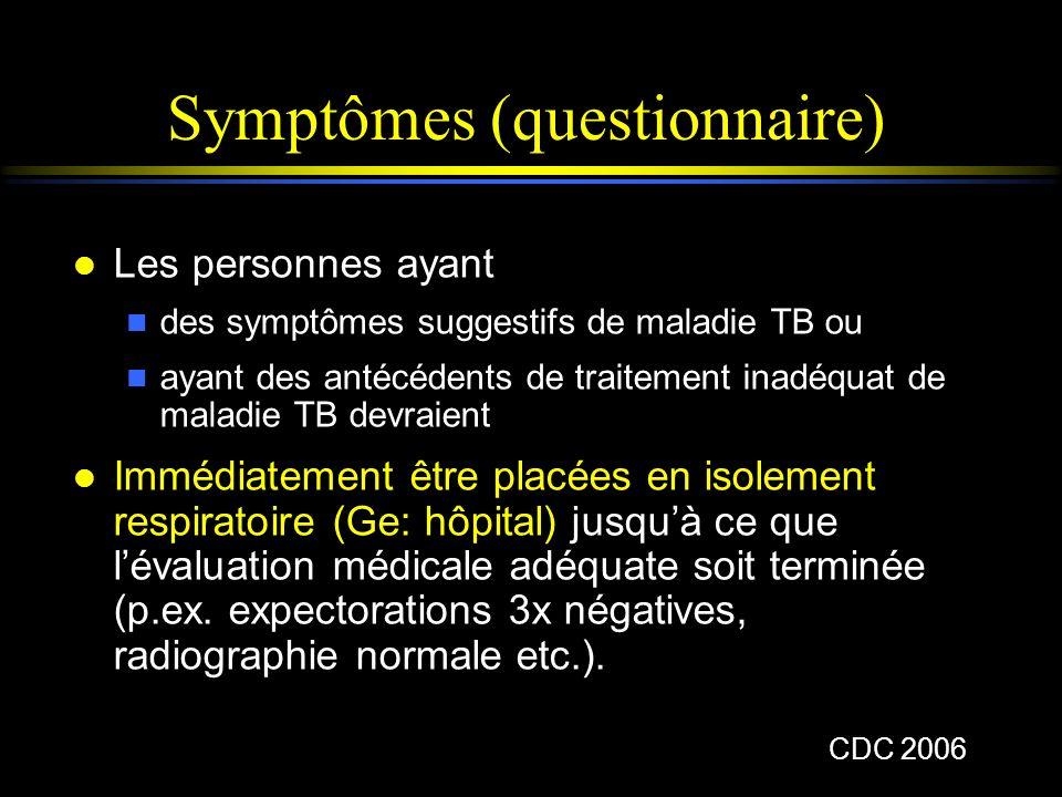 Symptômes (questionnaire) l Les personnes ayant n des symptômes suggestifs de maladie TB ou n ayant des antécédents de traitement inadéquat de maladie
