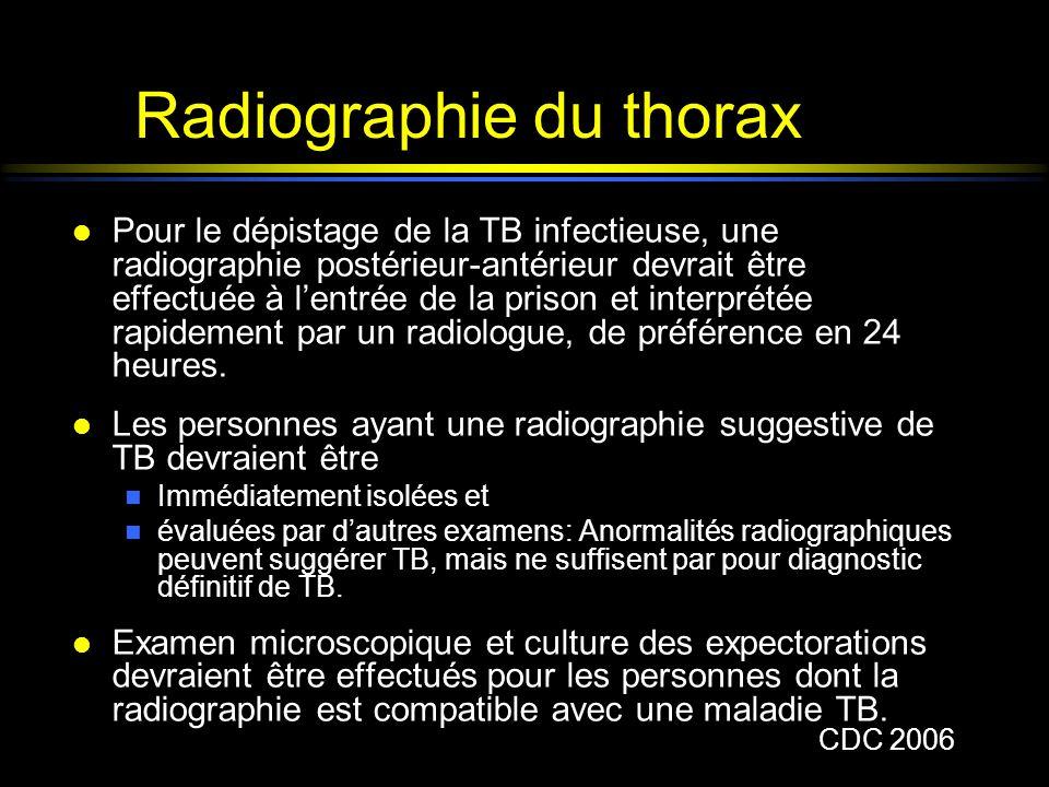 Radiographie du thorax l Pour le dépistage de la TB infectieuse, une radiographie postérieur-antérieur devrait être effectuée à lentrée de la prison e