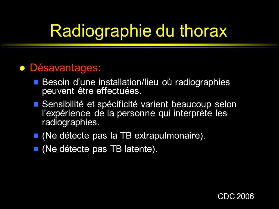 Radiographie du thorax l Désavantages: n Besoin dune installation/lieu où radiographies peuvent être effectuées. n Sensibilité et spécificité varient