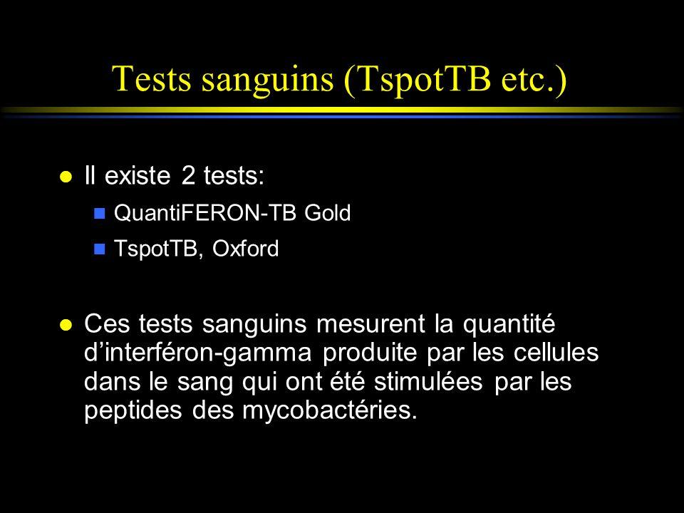 Tests sanguins (TspotTB etc.) l Il existe 2 tests: n QuantiFERON-TB Gold n TspotTB, Oxford l Ces tests sanguins mesurent la quantité dinterféron-gamma