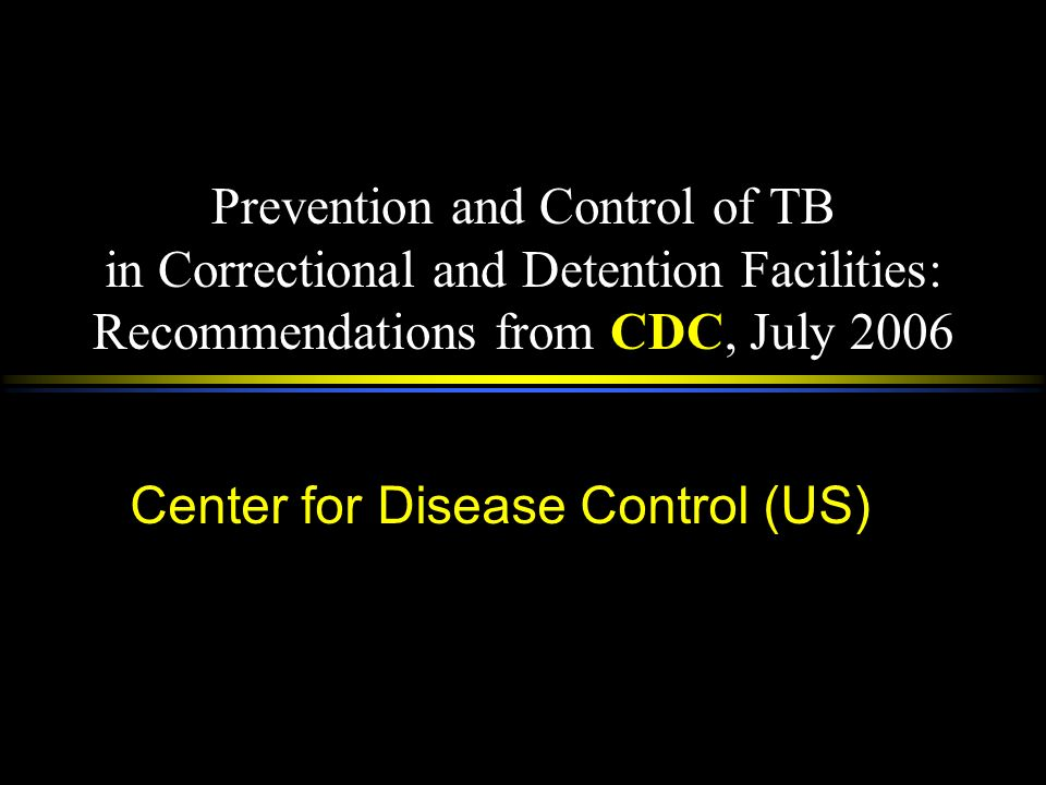 Prevention and Control of TB in Correctional and Detention Facilities: Recommendations from CDC, July 2006 Center for Disease Control (US)