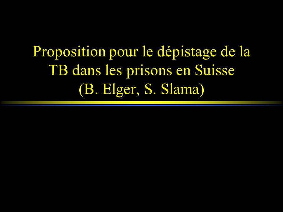 Proposition pour le dépistage de la TB dans les prisons en Suisse (B. Elger, S. Slama)