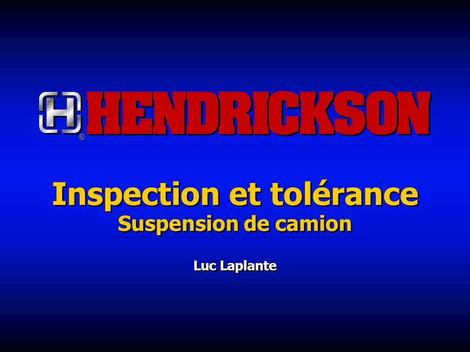 ® ® Inspection et tolérance Suspension de camion Luc Laplante