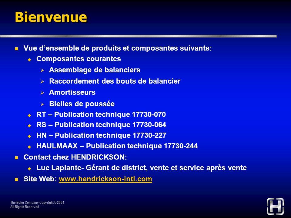 The Boler Company Copyright © 2004 All Rights Reserved Bienvenue Vue densemble de produits et composantes suivants: Composantes courantes Assemblage d