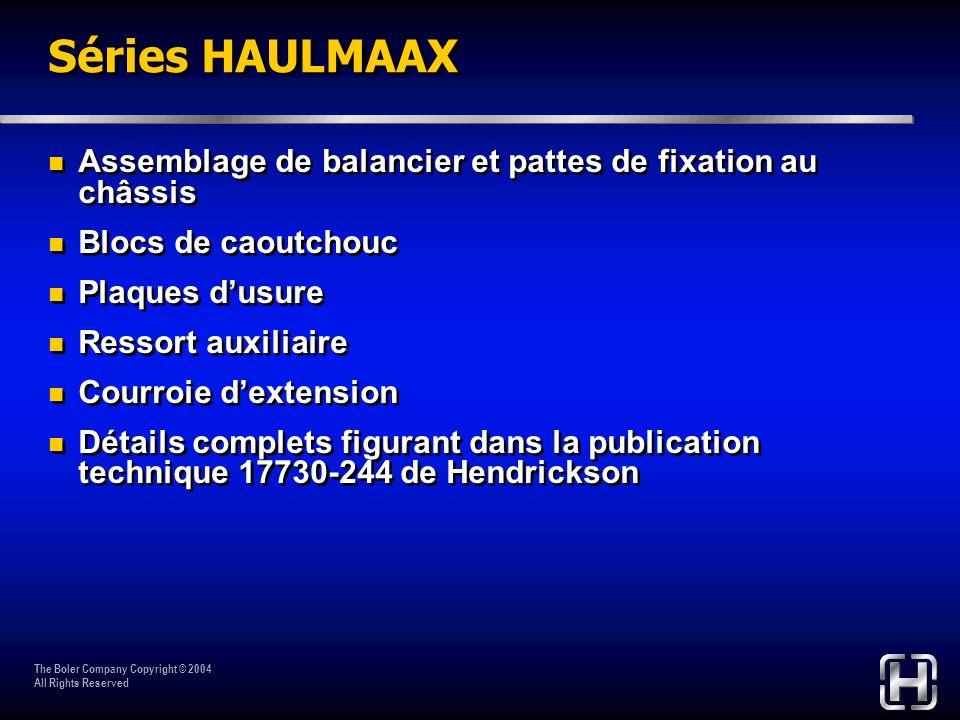 The Boler Company Copyright © 2004 All Rights Reserved Séries HAULMAAX Assemblage de balancier et pattes de fixation au châssis Blocs de caoutchouc Pl