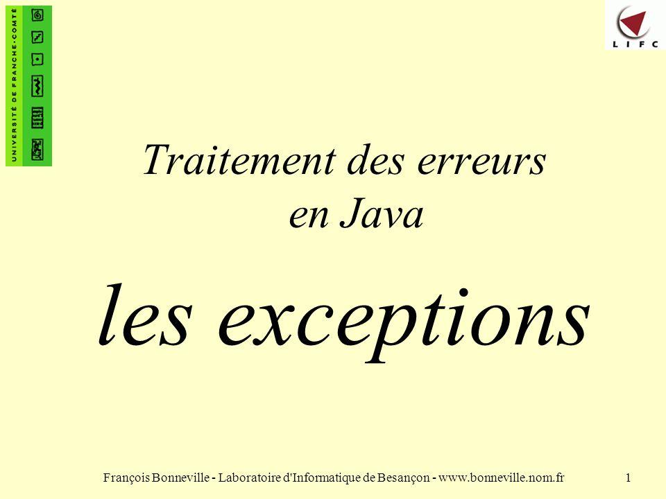 François Bonneville - Laboratoire d Informatique de Besançon - www.bonneville.nom.fr22 throws (2) n Les programmeurs qui utilisent une méthode connaissent ainsi les exceptions qu elle peut lever.
