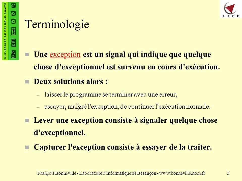 François Bonneville - Laboratoire d Informatique de Besançon - www.bonneville.nom.fr6 Arbre des exceptions Throwable String (message d erreur) ErrorException RunTimeException VosExceptions...