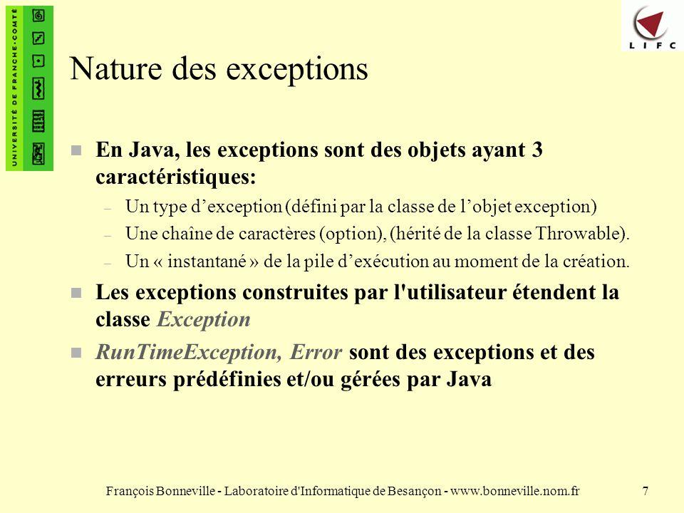 François Bonneville - Laboratoire d Informatique de Besançon - www.bonneville.nom.fr18 Exemple public class MonException extends Exception { public MonException() { super(); } public MonException(String s) { super(s); }