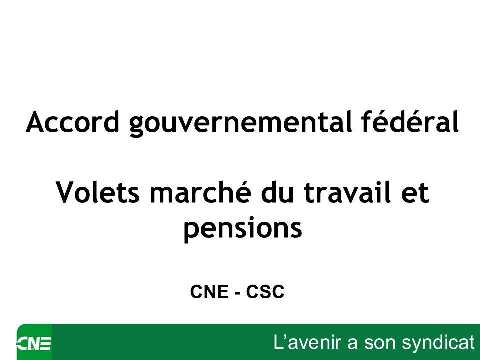 Lavenir a son syndicat Accord gouvernemental fédéral Volets marché du travail et pensions CNE - CSC