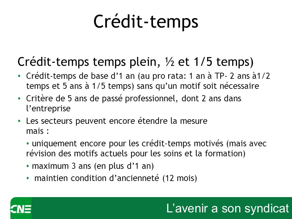 Lavenir a son syndicat Crédit-temps Crédit-temps temps plein, ½ et 1/5 temps) Crédit-temps de base d1 an (au pro rata: 1 an à TP- 2 ans à1/2 temps et