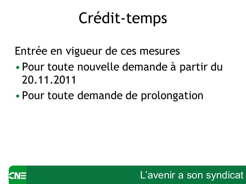 Lavenir a son syndicat Crédit-temps Entrée en vigueur de ces mesures Pour toute nouvelle demande à partir du 20.11.2011 Pour toute demande de prolonga