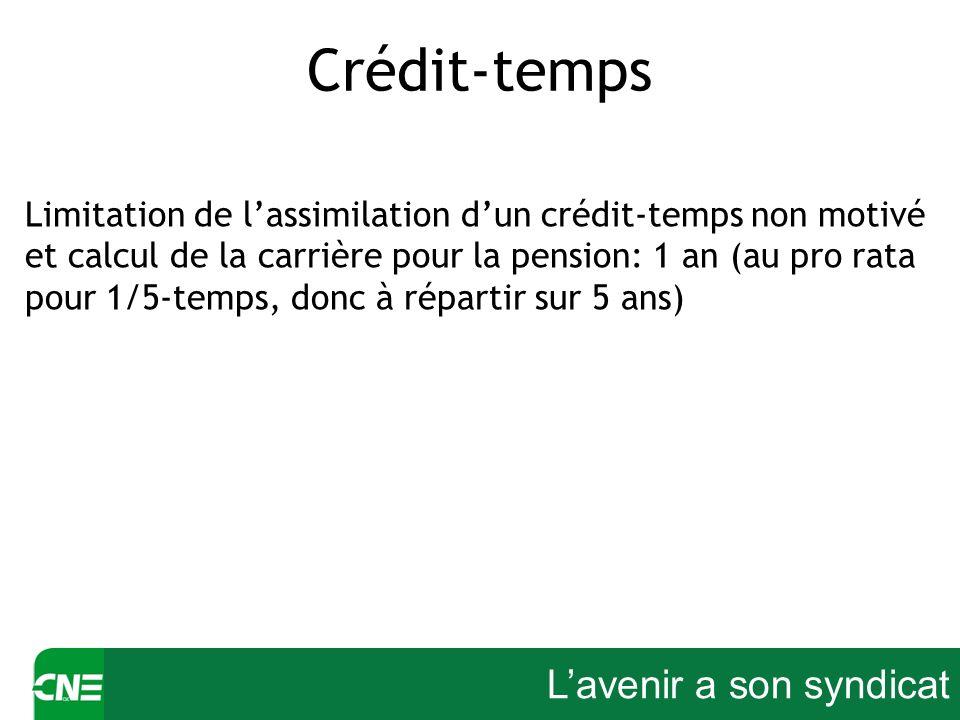 Lavenir a son syndicat Crédit-temps Limitation de lassimilation dun crédit-temps non motivé et calcul de la carrière pour la pension: 1 an (au pro rat