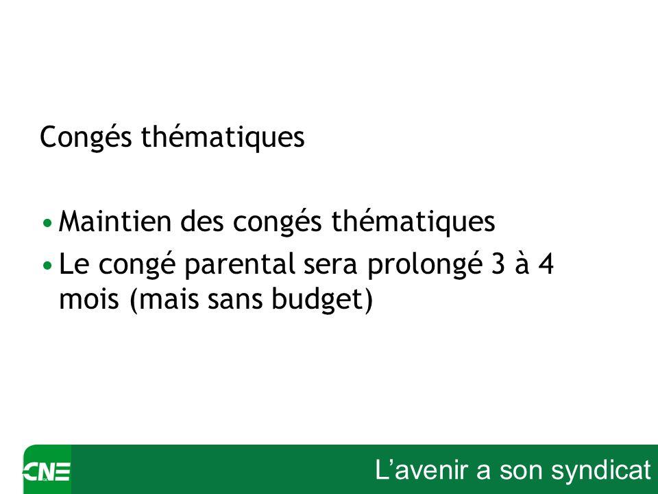 Lavenir a son syndicat Congés thématiques Maintien des congés thématiques Le congé parental sera prolongé 3 à 4 mois (mais sans budget)