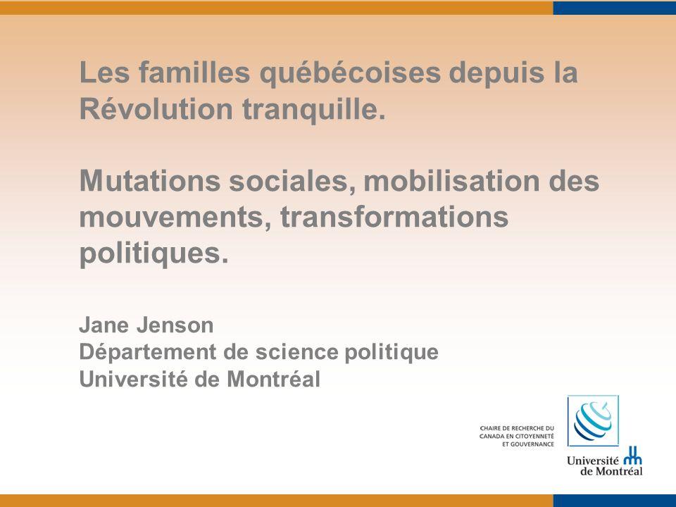 Les familles québécoises depuis la Révolution tranquille. Mutations sociales, mobilisation des mouvements, transformations politiques. Jane Jenson Dép