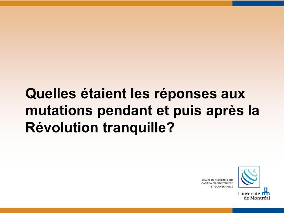 Quelles étaient les réponses aux mutations pendant et puis après la Révolution tranquille?