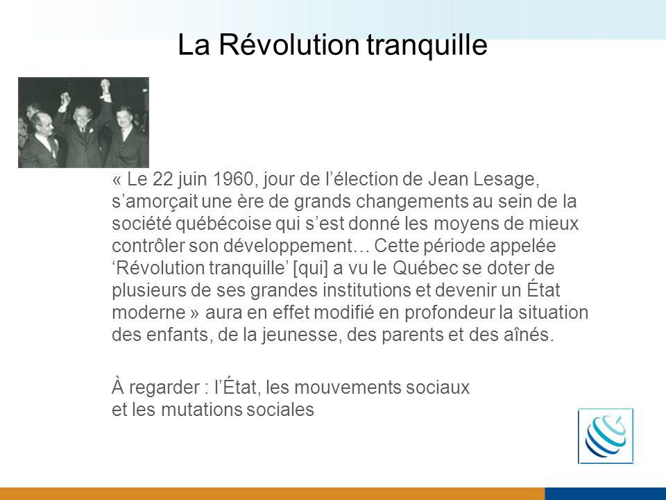 La Révolution tranquille « Le 22 juin 1960, jour de lélection de Jean Lesage, samorçait une ère de grands changements au sein de la société québécoise