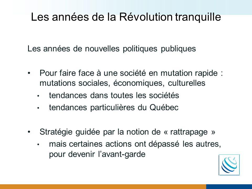 Les années de la Révolution tranquille Les années de nouvelles politiques publiques Pour faire face à une société en mutation rapide : mutations socia