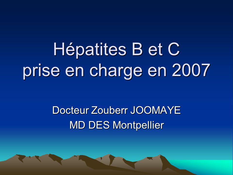 Hépatites B et C prise en charge en 2007 Docteur Zouberr JOOMAYE MD DES Montpellier