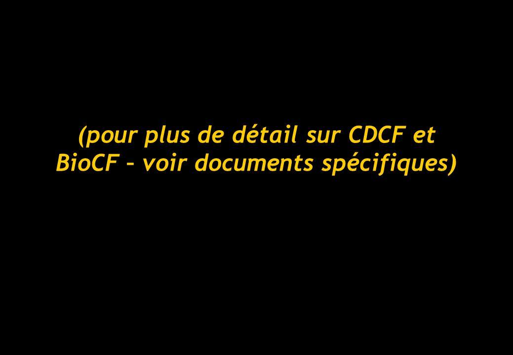 (pour plus de détail sur CDCF et BioCF – voir documents spécifiques)