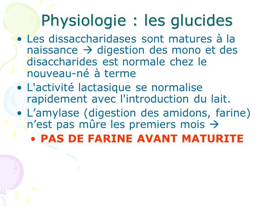 Physiologie : les glucides Les dissaccharidases sont matures à la naissance digestion des mono et des disaccharides est normale chez le nouveau-né à t