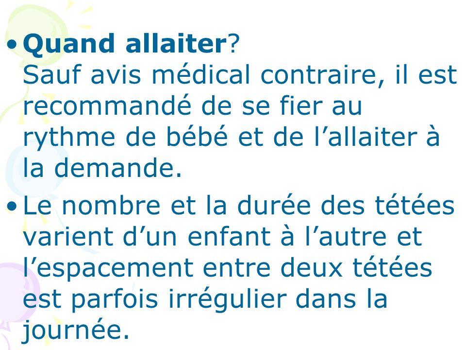 Quand allaiter? Sauf avis médical contraire, il est recommandé de se fier au rythme de bébé et de lallaiter à la demande. Le nombre et la durée des té