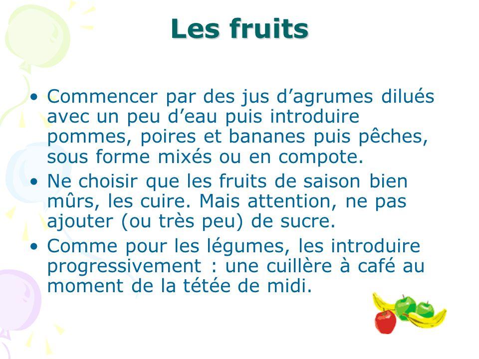 Les fruits Commencer par des jus dagrumes dilués avec un peu deau puis introduire pommes, poires et bananes puis pêches, sous forme mixés ou en compot