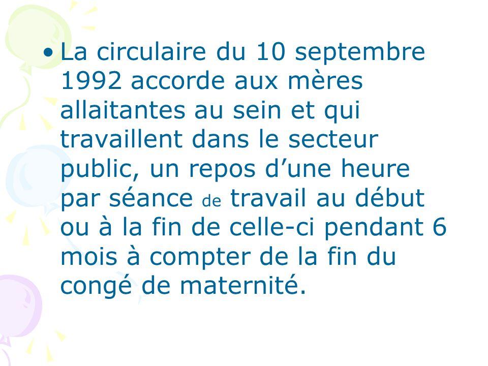 La circulaire du 10 septembre 1992 accorde aux mères allaitantes au sein et qui travaillent dans le secteur public, un repos dune heure par séance de