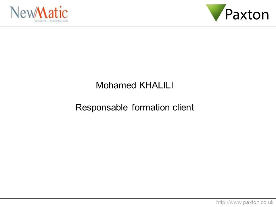 http://www.paxton.co.uk Mohamed KHALILI Responsable formation client